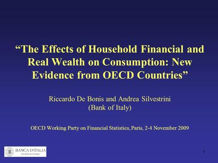 "1 ""The Effects of Household Financial and Real Wealth on Consumption: New Evidence from OECD Countries"" Riccardo De Bonis and Andrea Silvestrini (Bank."