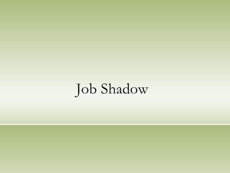 Job Shadow. Job Shadowing is a popular on the job learning, career development, and leadership development intervention. Essentially, Job Shadowing involves.