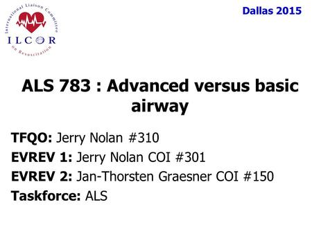 Dallas 2015 TFQO: Jerry Nolan #310 EVREV 1: Jerry Nolan COI #301 EVREV 2: Jan-Thorsten Graesner COI #150 Taskforce: ALS ALS 783 : Advanced versus basic.