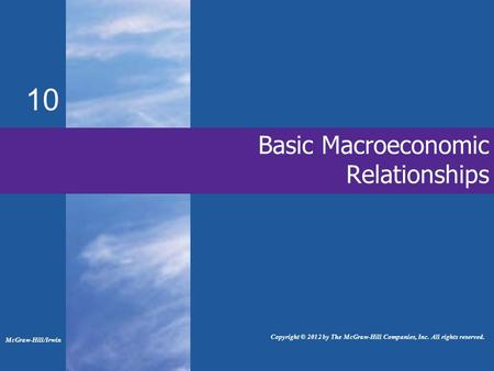 Basic Macroeconomic Relationships 10 McGraw-Hill/Irwin Copyright © 2012 by The McGraw-Hill Companies, Inc. All rights reserved.