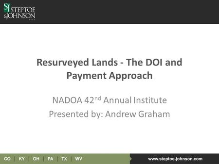 Resurveyed Lands - The DOI and Payment Approach NADOA 42 nd Annual Institute Presented by: Andrew Graham.