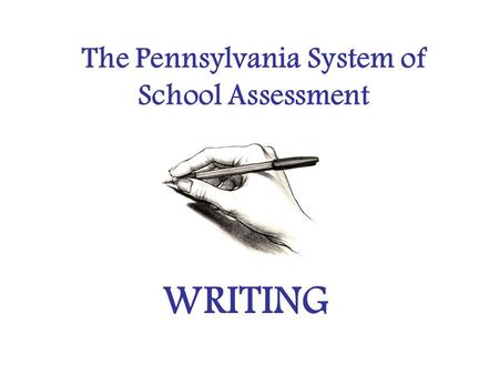 The Pennsylvania System of School Assessment WRITING.