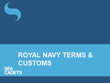 ROYAL NAVY TERMS & CUSTOMS. Naval Terms What do they mean?'