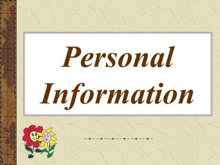 Personal Information. To know: the Vocabulary on the topic Learning More About Each Other; names of professions; the formation of the adjectives with.