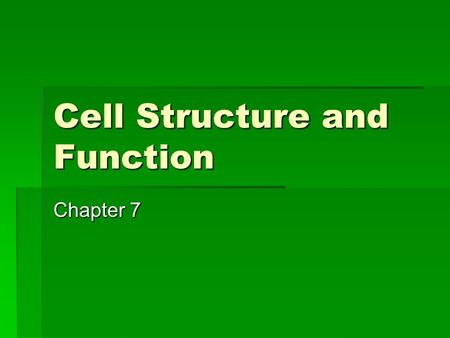 Cell Structure and Function Chapter 7. Cell Theory  All living things are made of cells.  Cells are the basic units of structure and function in living.