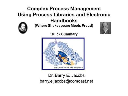 Complex Process Management Using Process Libraries and Electronic Handbooks (Where Shakespeare Meets Freud)‏ Quick Summary Dr. Barry E. Jacobs