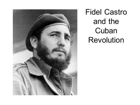 Fidel Castro and the Cuban Revolution. Castro's Rise to Power  Explain Castro's educational career. Besides.