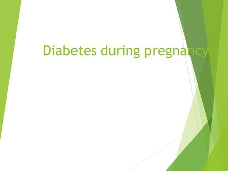 Diabetes during pregnancy. Introduction  Diabetes is a endocrinological disorder.  The prevalence of diabetes is about 3% in the whole population. 