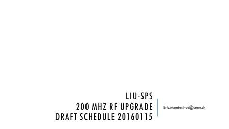 LIU-SPS 200 MHZ RF UPGRADE DRAFT SCHEDULE 20160115