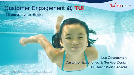 TUI GROUP | TUI Destinations <strong>Services</strong> | Luc Coussement | September 9th Customer TUI Discover your Smile Luc Coussement Customer Experience.