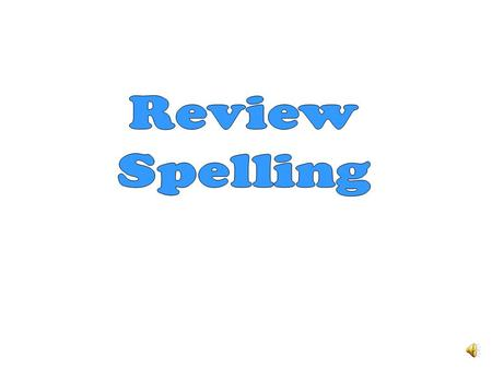 Review Spelling.