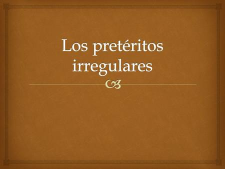  ¡Pausa! Wait, a pausa already? Yeah, just tell a friend about 3 things you remember about irregular preterits.