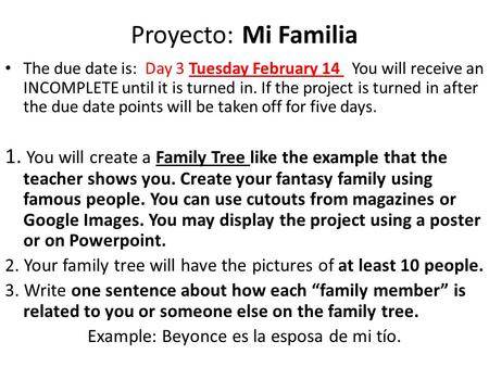Proyecto: Mi Familia The due date is: Day 3 Tuesday February 14 You will receive an INCOMPLETE until it is turned in. If the project is turned in after.