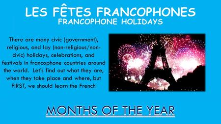 LES FÊTES FRANCOPHONES FRANCOPHONE HOLIDAYS There are many civic (government), religious, and lay (non-religious/non- civic) holidays, celebrations, and.