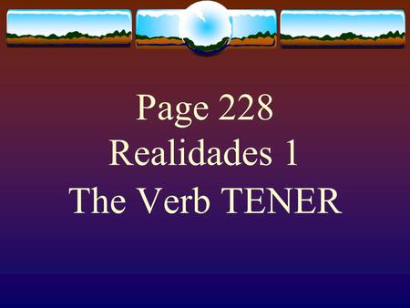 "Page 228 Realidades 1 The Verb TENER  The verb TENER, which means ""to have"" follows the pattern of other -er verbs."