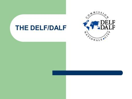 THE DELF/DALF. What are the DELF and the DALF? Official French language diplomas (DELF-DALF) Diplôme d'Etudes en Langue Française (DELF) Diplôme Approfondi.