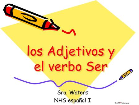Los Adjetivos y el verbo Ser Spanish4Teachers.org Sra. Waters NHS español I.