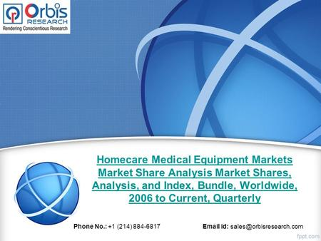 Homecare Medical Equipment Markets Market Share Analysis Market Shares, Analysis, and Index, Bundle, Worldwide, 2006 to Current, Quarterly Phone No.: +1.
