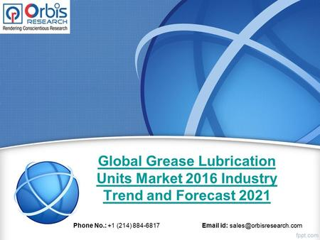Global <strong>Grease</strong> <strong>Lubrication</strong> Units Market 2016 Industry Trend and Forecast 2021 Phone No.: +1 (214) 884-6817 id: