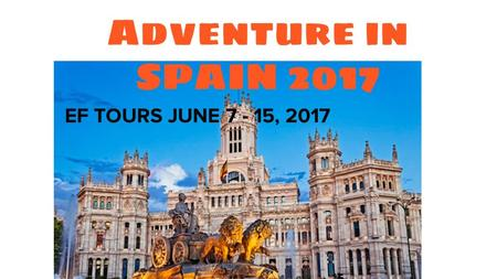 Adventure in SPAIN 2017 EF TOURS JUNE 7 - 15, 2017.