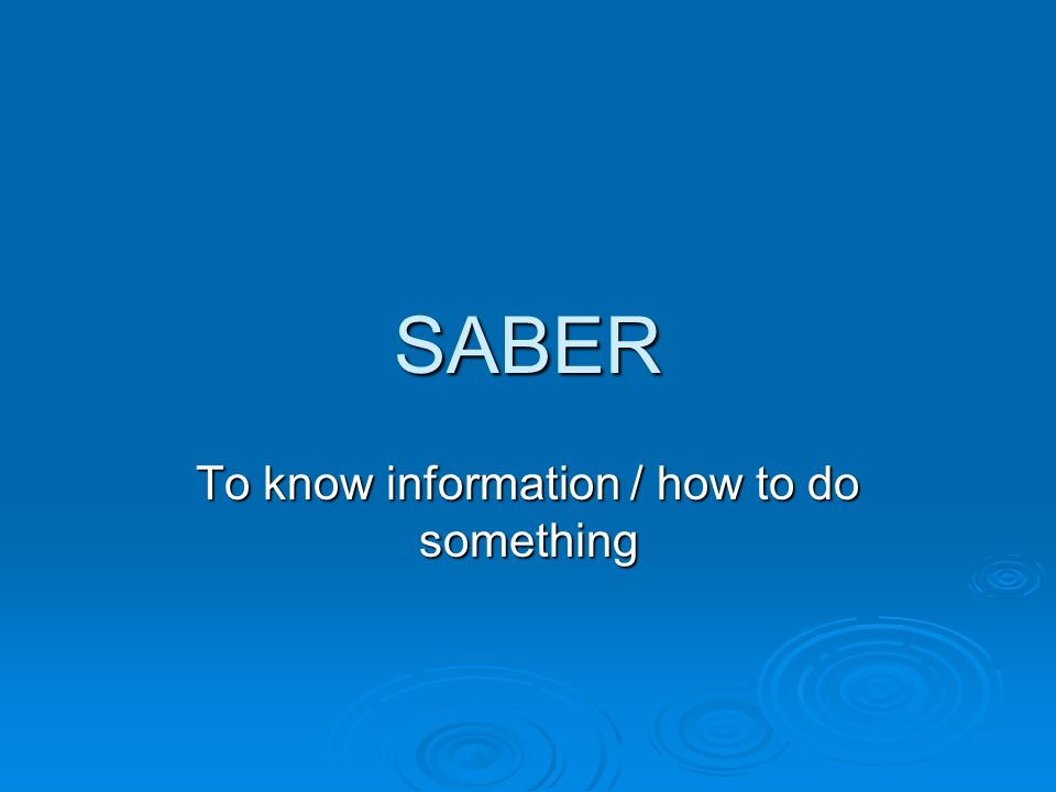 SABER = to know SABER is another verb that has an irregular YO form.