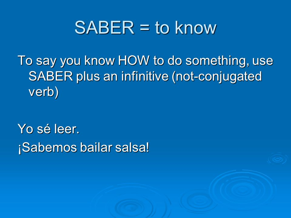 SABER = to know Try These.1. I know. _________________________________ 2.