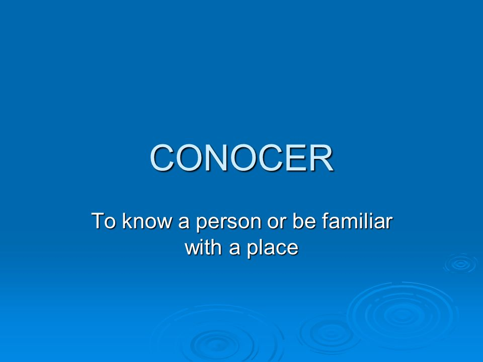 CONOCER = to know (person/place) Yo I know Nosotros We know Tú You know / Do you know x Él, Ella, Usted He/She/You know(s) Ellos, Ellas, Ustedes They/ all of you know