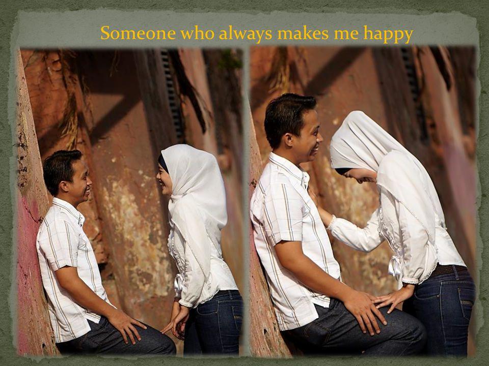 Someone who always makes me happy