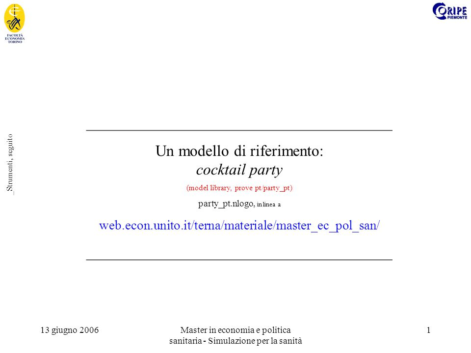 13 giugno 2006Master in economia e politica sanitaria - Simulazione per la sanità 2 ;The turtles-own keyword, like the globals, breed, -own, and patches-own keywords, ;can only be used at the beginning of a program, before any function definitions.