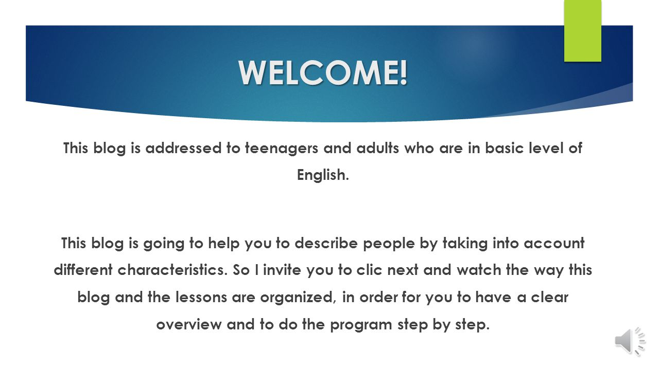 WELCOME.This blog is addressed to teenagers and adults who are in basic level of English.
