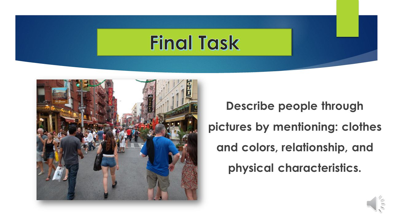 Describe people through pictures by mentioning: clothes and colors, relationship, and physical characteristics.