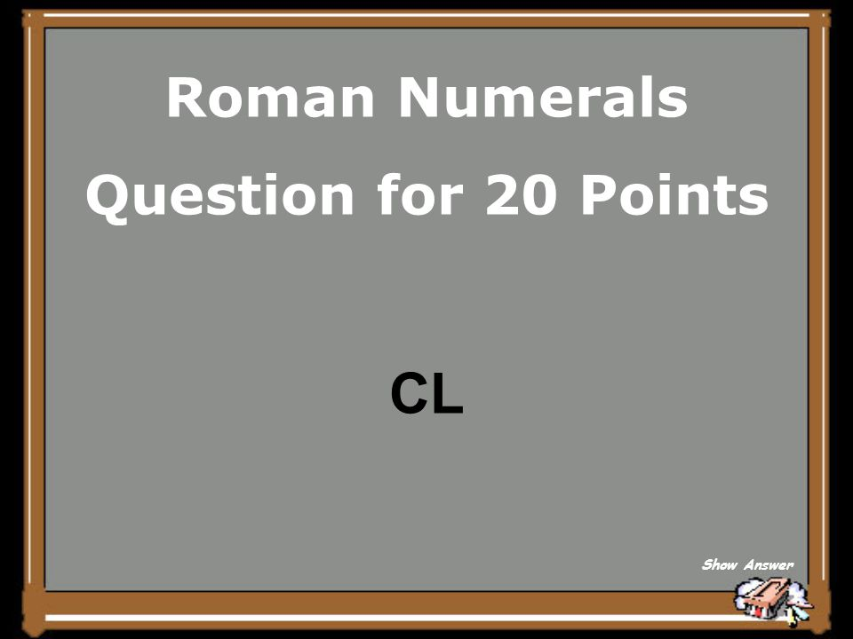 Roman Numerals Question for 20 Points CL Show Answer