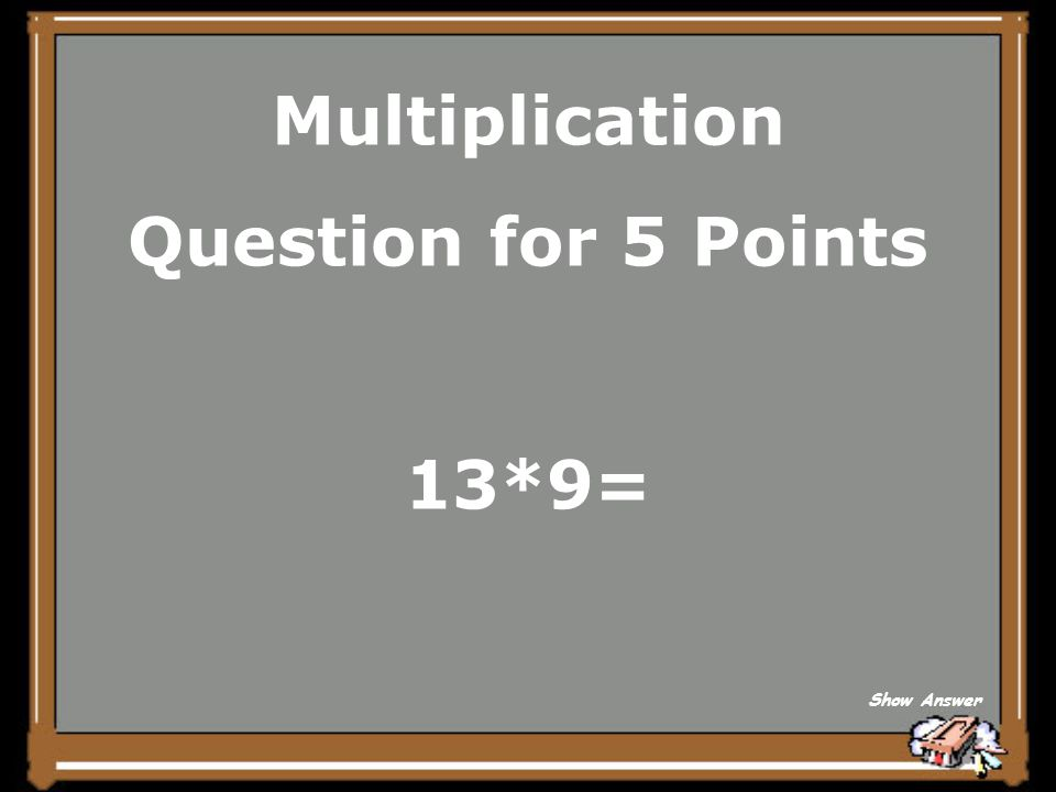Multiplication Question for 5 Points 13*9= Show Answer