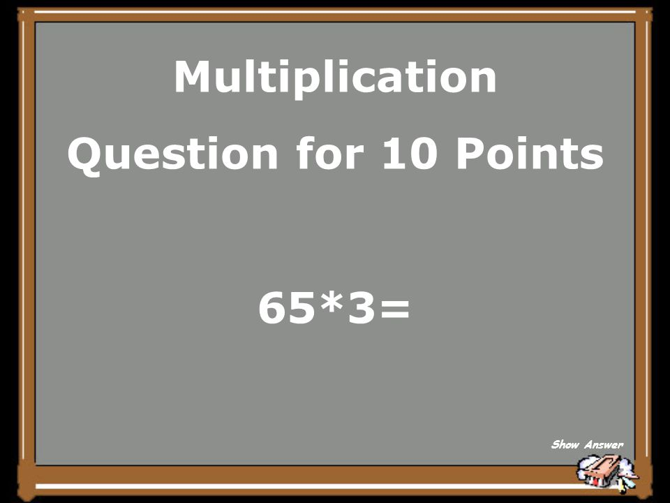 Multiplication Question for 10 Points 65*3= Show Answer