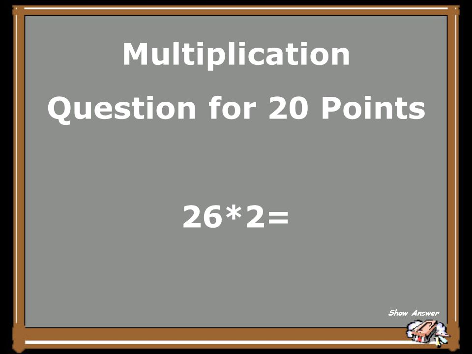 Multiplication Question for 20 Points 26*2= Show Answer