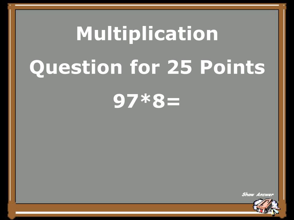 Multiplication Question for 25 Points 97*8= Show Answer