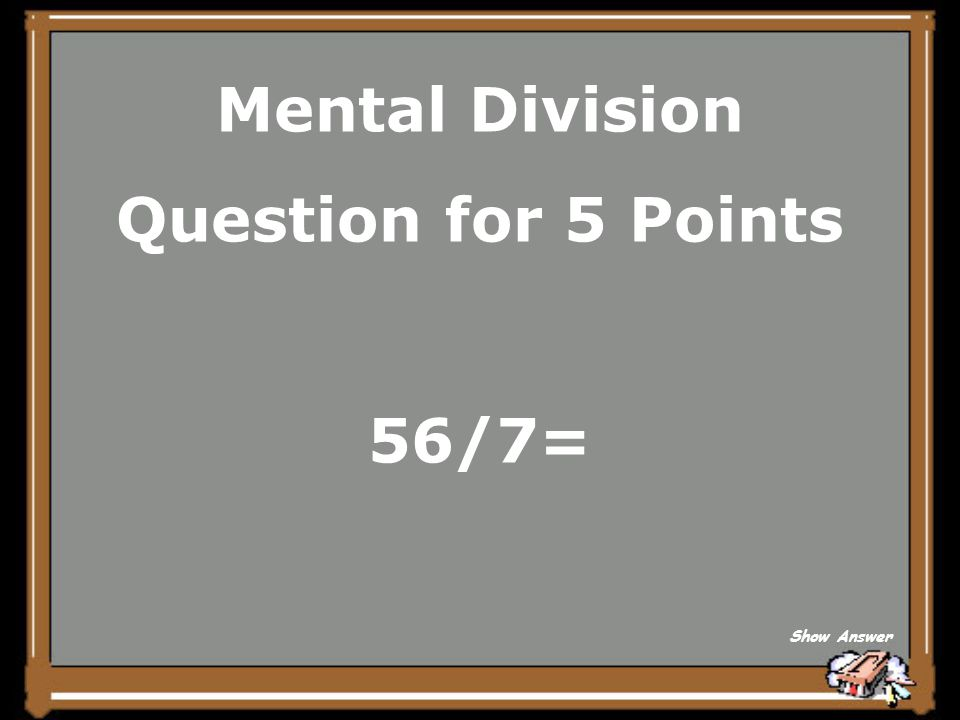 Mental Division Question for 5 Points 56/7= Show Answer