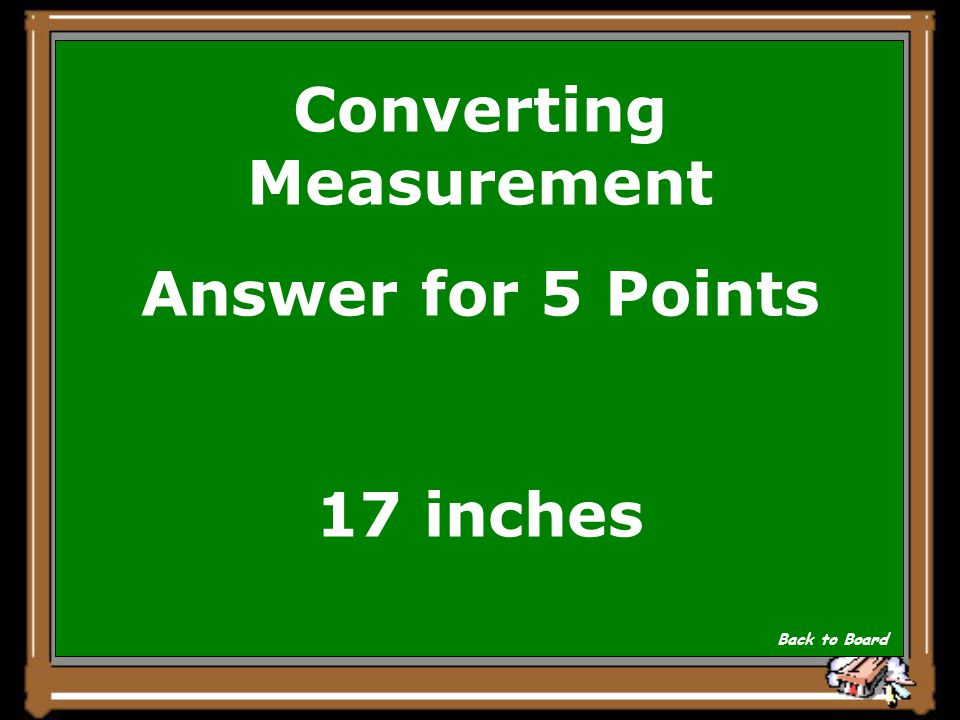 Converting Measurement Answer for 5 Points 17 inches Back to Board