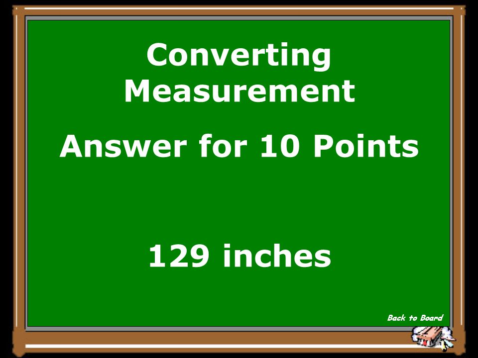 Converting Measurement Answer for 10 Points 129 inches Back to Board