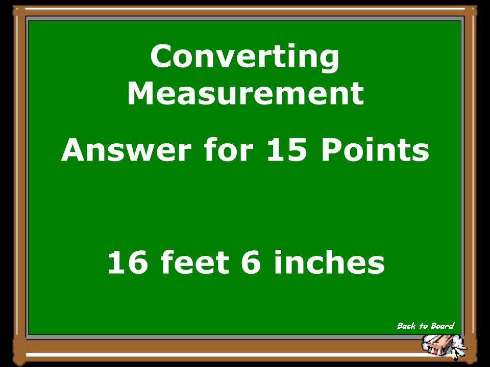 Converting Measurement Answer for 15 Points 16 feet 6 inches Back to Board