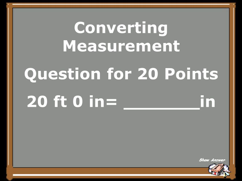 Converting Measurement Question for 20 Points 20 ft 0 in= _______in Show Answer