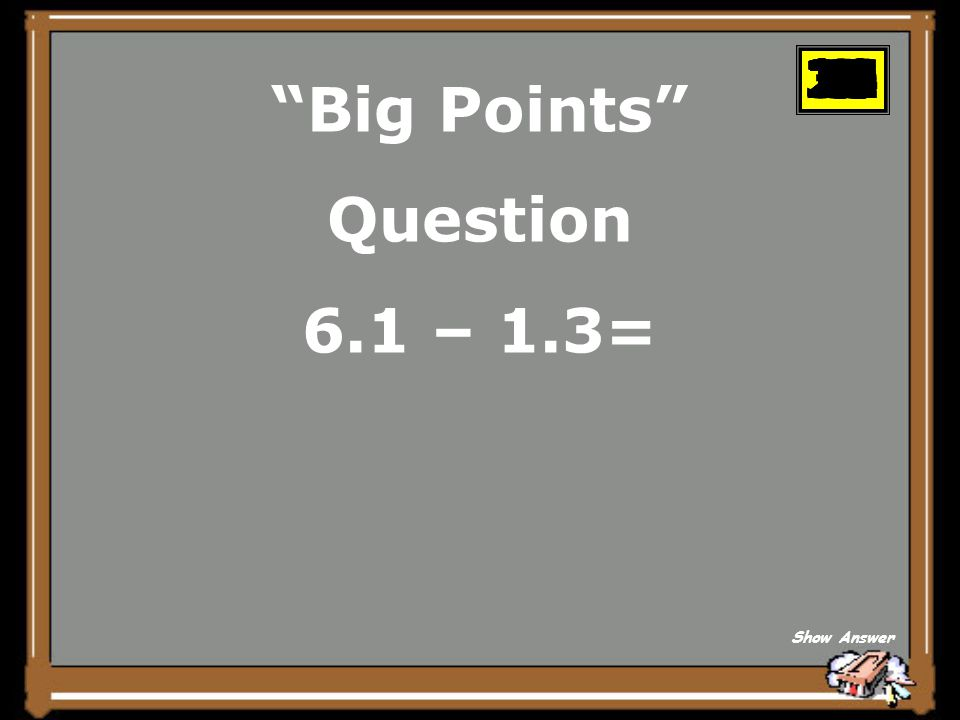 Big Points Question 6.1 – 1.3= Show Answer 302928272625242322212019181716151413121110987654321