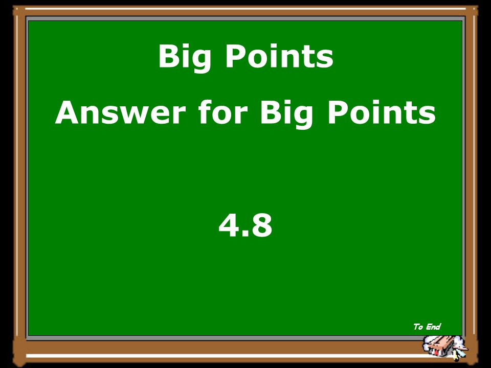 Big Points Answer for Big Points 4.8 To End