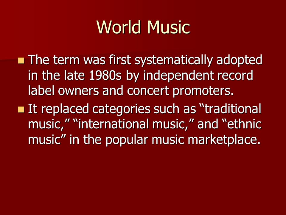 World Music While transnational entertainment corporations successfully marketed American pop music around the globe, most of the world's music continued to have little or no direct influence on the American marketplace.