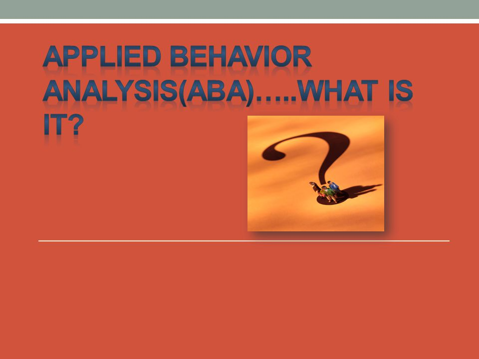 Simply put: ABA is a methodology whose goal is to socially significant behavior.
