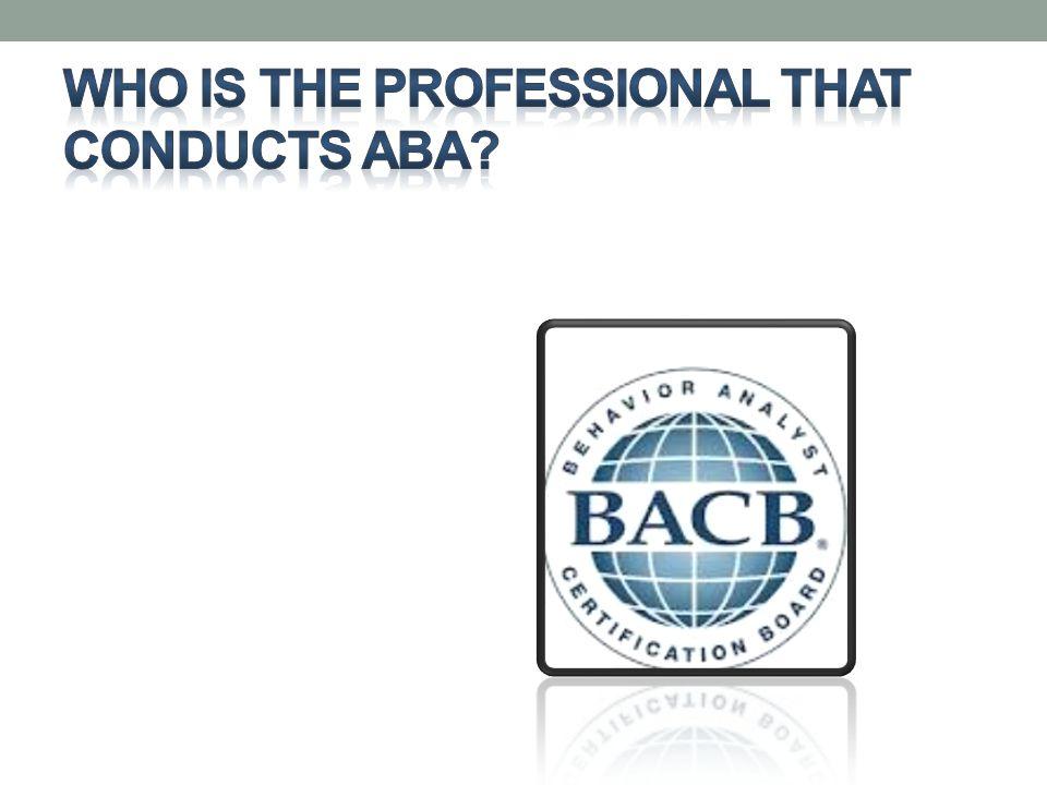 3 levels: BCaBA: Bachelor's + behavior classes +supervised hrs.+ board exam BCBA: Master's + behavior classes +supervised hrs +board exam BCBA-D: Doctorate +board exam  All must have degree's in Education, Sp.