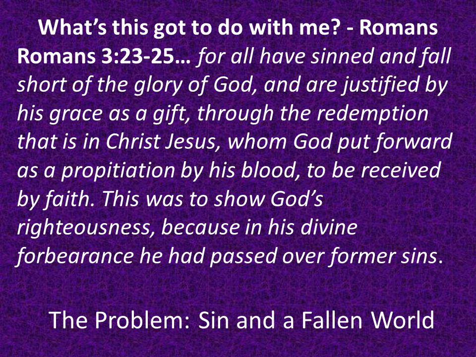 The Problem: Sin and a Fallen World Discussion: Do you believe that everyone is guilty.