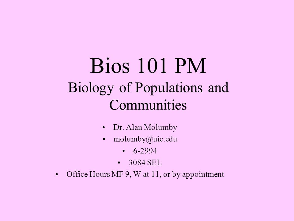 Bios 101 PM Biology of Populations and Communities Dr.