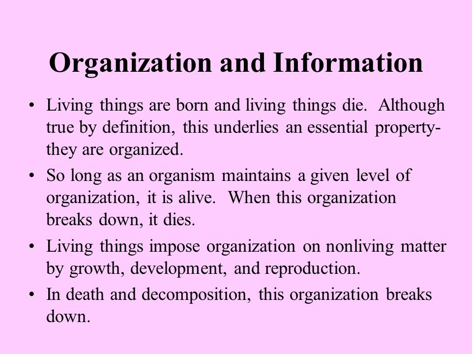 Organization and Information Living things are born and living things die.