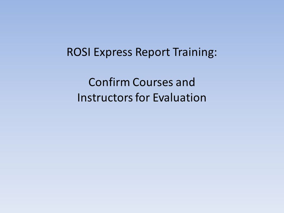 Confirm Courses and Instructors for Evaluation is a new ROSI Express report that displays and allows edits to certain course information in ROSI.